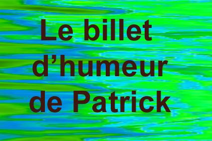 Le billet d'humeur de Patrick