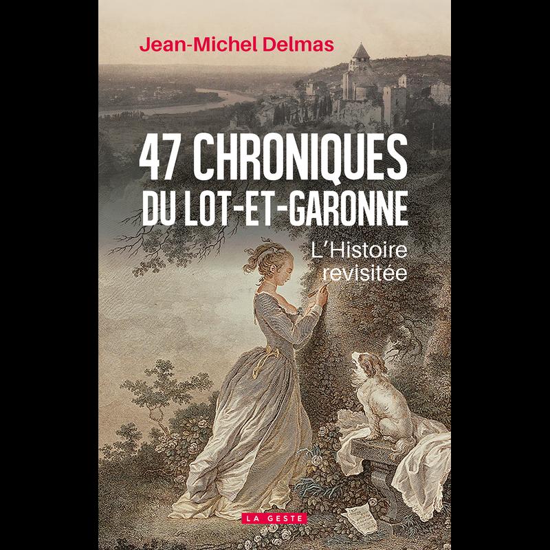 Jean Michel Delmas présente 47 Chroniques du Lot-et-Garonne